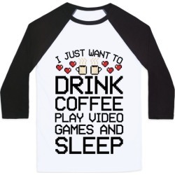 I Just Want To Drink Coffee, Play Video Games, And Sleep Baseball Tee from LookHUMAN found on GamingScroll.com from LookHUMAN for $29.99