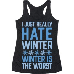 I Just Really Hate Winter, Winter Is The Worst Racerback Tank from LookHUMAN