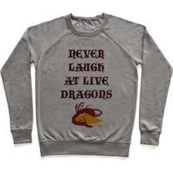 Never Laugh at Live Dragons Pullover from LookHUMAN