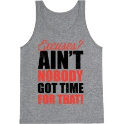 Excuses? Ain't Nobody Got Time For That! (Tank) Tank Top from LookHUMAN