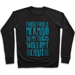 I Wish I Was A Mermaid So My Thighs Wouldn't Chafe White Print Pullover from LookHUMAN