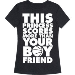 This Princess Scores More Than Your Boyfriend (Basketball) T-Shirt from LookHUMAN