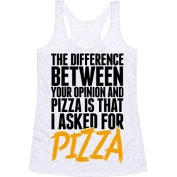 The Difference Between Your Opinion And Pizza Is That I Asked For Pizza Racerback Tank from LookHUMAN found on GamingScroll.com from LookHUMAN for $25.99
