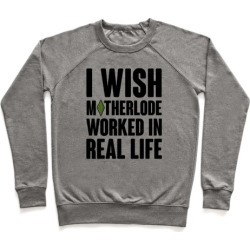 I Wish Motherlode Worked In Real Life Pullover from LookHUMAN