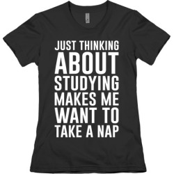 Just Thinking About Studying Makes Me Want To Take A Nap T-Shirt from LookHUMAN