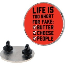 Life is Too Short for Fake Butter Cheese People Pin from LookHUMAN