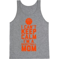I Can't Keep Calm, I'm A Basketball Mom Tank Top from LookHUMAN