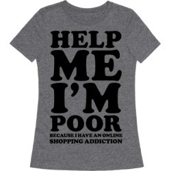 Help Me I'm Poor Because I Have an Online Shopping Addiction T-Shirt from LookHUMAN found on Bargain Bro Philippines from LookHUMAN for $25.99