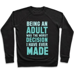 Being An Adult Was The Worst Decision I Have Ever Made Pullover from LookHUMAN