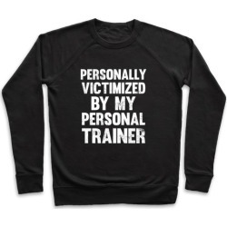 Personally Victimized By My Personal Trainer (White Ink) Pullover from LookHUMAN