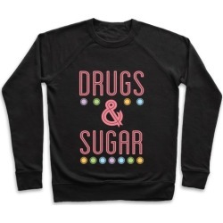 Drugs & Sugar Pullover from LookHUMAN