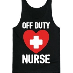 Off Duty Nurse Tank Top from LookHUMAN