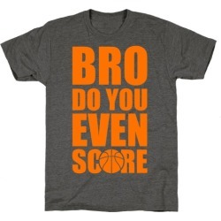 Bro Do You Even Score (Basketball) T-Shirt from LookHUMAN