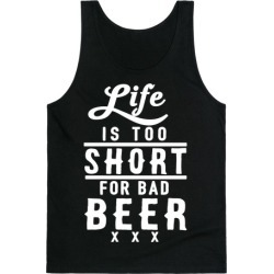 Life Is Too Short For Bad Beer Tank Top from LookHUMAN