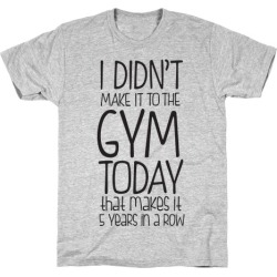 Didn't Make it to the Gym T-Shirt from LookHUMAN