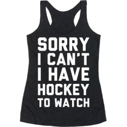 Sorry I Can't I Have Hockey To Watch Racerback Tank from LookHUMAN