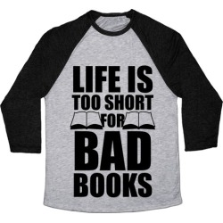 Life Is Too Short For Bad Books Baseball Tee from LookHUMAN