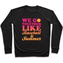 We Go Together Like Baseball And Summer Pullover from LookHUMAN found on Bargain Bro India from LookHUMAN for $34.99