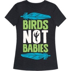 Birds Not Babies T-Shirt from LookHUMAN