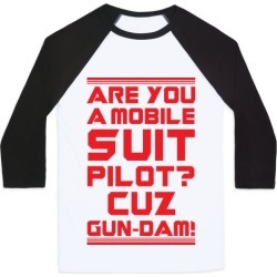 Are You a Mobile Suit Pilot Cuz Gun-Dam Baseball Tee from LookHUMAN