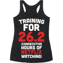 Training for 26.2 (Consecutive Hours Of Netflix Watching) Racerback Tank from LookHUMAN