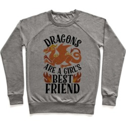 Dragons Are A Girl's Best Friend Pullover from LookHUMAN