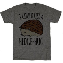 I Could Use A Hedge-Hug T-Shirt from LookHUMAN