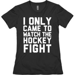I Only Came to Watch the Hockey Fight T-Shirt from LookHUMAN