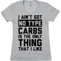 I Ain't Got No Type Carbs Is The Only Thing That I Like T-Shirt from LookHUMAN