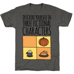 Describe Yourself In Three Fictional Characters T-Shirt from LookHUMAN