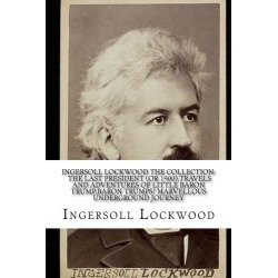 INGERSOLL LOCKWOOD The Collection: The Last President (Or 1900),Travels And Adventures Of Little Baron Trump,Baron Trumps? Marvellous Underground Journey found on Bargain Bro from  for $11.4