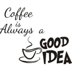Coffee Is Always A Good Idea Vinyl Removable Wall Decal