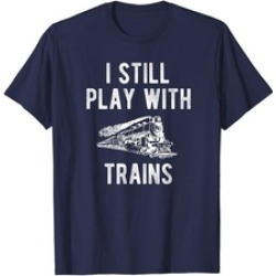 Mens Matching Dad and Son Shirt I Still Play with Trains T-Shirt