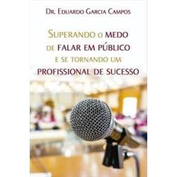 SUPERANDO O MEDO DE FALAR EM PUBLICO E SE TORNANDO UM PROFISSIONAL DE SUCESSO - 9788541113397