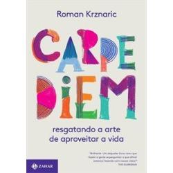 CARPE DIEM: RESGATANDO A ARTE DE APROVEITAR A VIDA - 1ªED.(2018) - 9788537818022