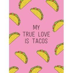 Art Print: My True Love Is Tacos, 24x18in.
