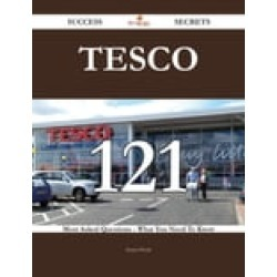 Tesco 121 Success Secrets - 121 Most Asked Questions On Tesco - What You Need To Know