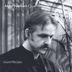 Mike Nielsen Quartet-Sound Recipes
