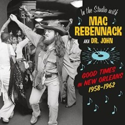 In The Studio With Mac Rebennack: Good Times In New Orleans 1958-1962 (IMPORT)
