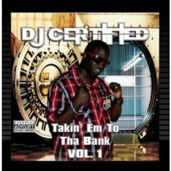 DJ Certified : Takin Em to Tha Bank