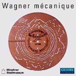 Wagner Mecanique: Wagner Performed Mechanical Instruments