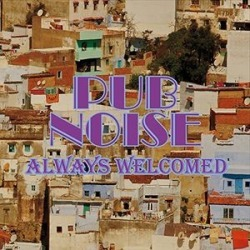 Pub Noise/Always Welcomed