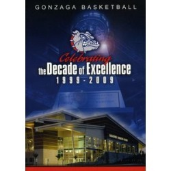 Gonzaga Basketball Celebrating The Decade Of Excellence 1999-2009