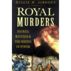 Royal Murders: Hatred, Revenge And The Seizi... By Ashdown, Dulcie M. 075092053x