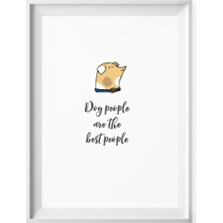 Dog people are the best people print
