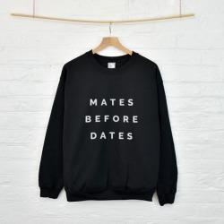 Mates before dates sweatshirt