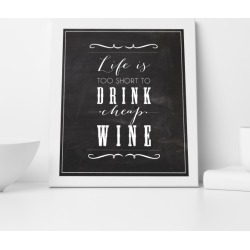 Life is too Short to Drink Cheap Wine Chalkboard Print