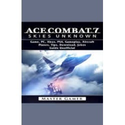 Ace Combat 7 Skies Unknown Game, PC, Xbox, PS4, Gameplay, Aircraft, Planes, Tips, Download, Jokes, Guide  Unofficial