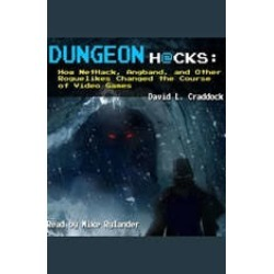Dungeon Hacks: How NetHack, Angband, and Other Roguelikes Changed the Course of Video Games