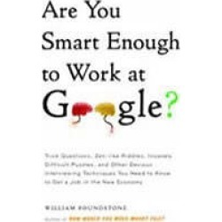 Are You Smart Enough to Work at Google?: Trick Questions, Zen-like Riddles, Insanely Difficult Puzzles, and Other Devious Inte